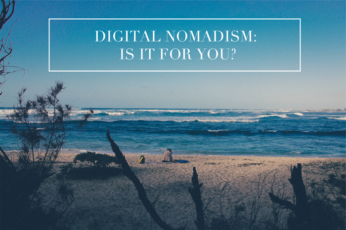 7 AWESOME REASONS YOU SHOULD BECOME A DIGITAL NOMAD, What is a digital nomad?
