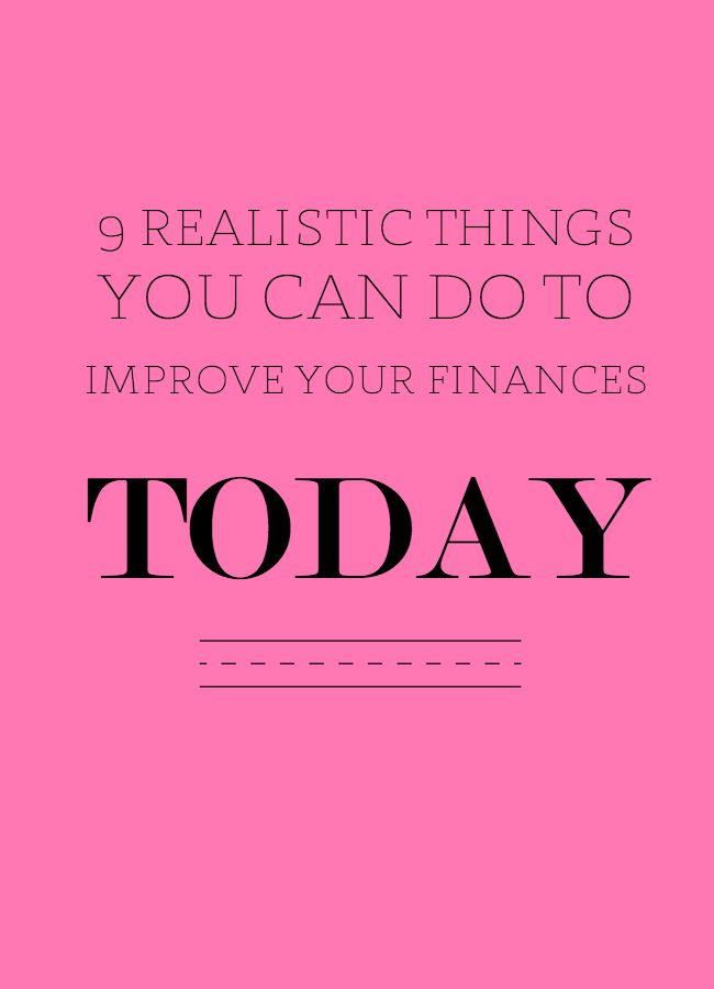 9 Realistic Things You Can Do to Improve Your Finances Today